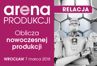 Relacja z konferencji ARENA PRODUKCJI 2018