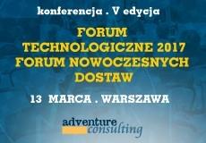 Forum Technologiczne. Forum Nowoczesnych dostaw 2017 do 13 marca