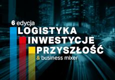 6. edycji konferencji Logistyka, Inwestycje, Przyszłość do 30 marca