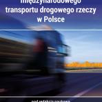 Stan i perspektywy rozwoju międzynarodowego transportu drogowego rzeczy w Polsce – premiera książki dla firm transportowych i spedytorów